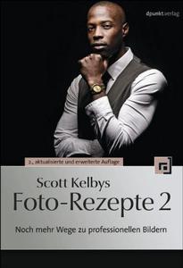 Scott Kelbys Foto-Rezepte 2: Noch mehr Wege zu professionellen Bildern (Repost)