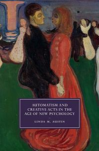 Automatism and Creative Acts in the Age of New Psychology