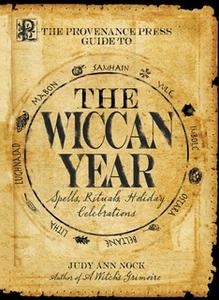 «The Provenance Press Guide to the Wiccan Year: A Year Round Guide to Spells, Rituals, and Holiday Celebrations» by Judy
