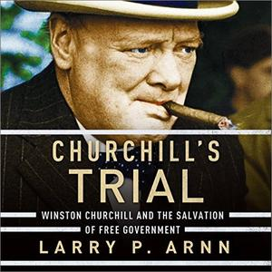 Churchill's Trial: Winston Churchill and the Salvation of Free Government [Audiobook]