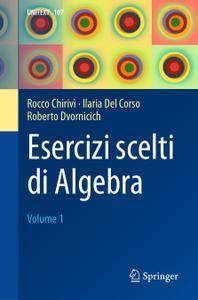 Esercizi scelti di Algebra: Volume 1