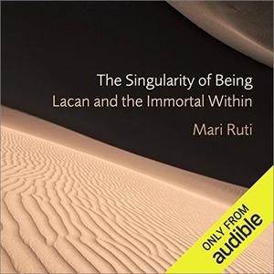 The Singularity of Being: Lacan and the Immortal Within [Audiobook]