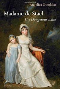 Madame de Stael: The Dangerous Exile
