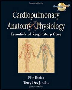 Cardiopulmonary Anatomy & Physiology: Essentials for Respiratory Care (5th Edition) (Repost)