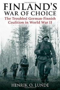 FINLAND'S WAR OF CHOICE: The Troubled German-Finnish Alliance in World War II