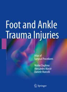 Foot and Ankle Trauma Injuries: Atlas of Surgical Procedures (Repost)