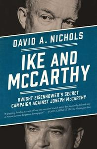 «Ike and McCarthy: Dwight Eisenhower's Secret Campaign against Joseph McCarthy» by David A. Nichols