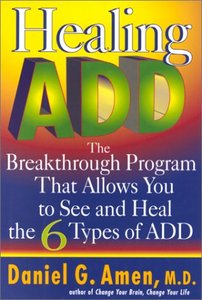 Healing ADD: The Breakthrough Program That Allows You to See and Heal the Six Types of ADD