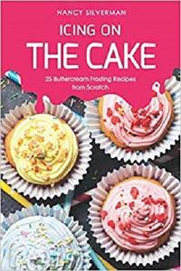 Icing on the Cake: 25 Buttercream Frosting Recipes from Scratch