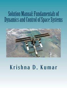 Solution Manual: Fundamentals of Dynamics and Control of Space Systems
