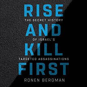 Rise and Kill First: The Secret History of Israel's Targeted Assassinations [Audiobook]