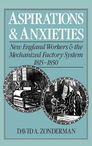 Aspirations and Anxieties: New England Workers and the Mechanized Factory System, 1815-1850 (repost)