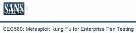 SEC580: Metasploit Kung Fu for Enterprise Pen Testing