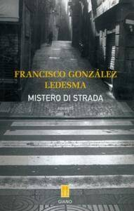 Francisco Gonzalez Ledesma - Mistero di strada (Repost)