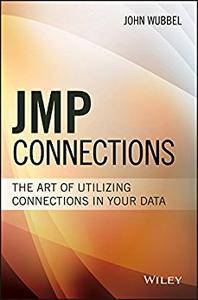 JMP Connections: The Art of Utilizing Connections In Your Data (Wiley and SAS Business Series)