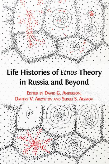 Life Histories of Etnos Theory in Russia and Beyond by Anderson, David G.; Arzyutov, Dmitry V.; Alymov, Sergei S.