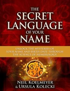 «The Secret Language of Your Name: Unlock the Mysteries of Your Name and Birth Date Through the Science of Numerology» b