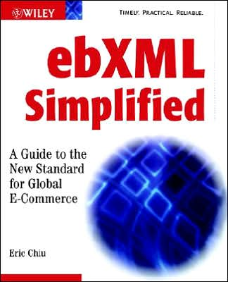 ebXML Simplified: A Guide to the New Standard for Global E-Commerce