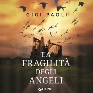 «La fragilità degli angeli» by Gigi Paoli