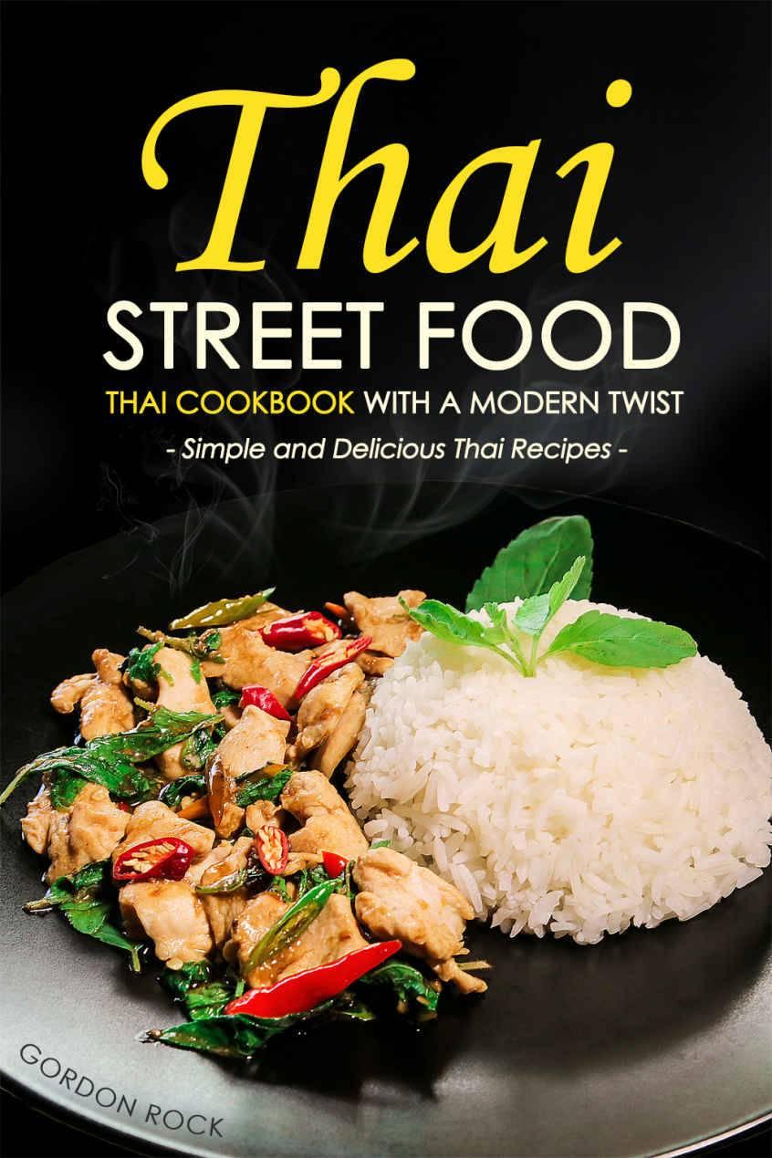 Thai Street Food - Thai Cookbook with a Modern Twist: Simple and Delicious Thai Recipes