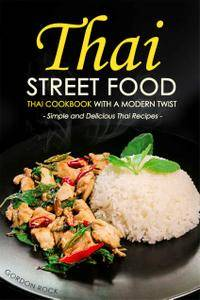 Thai Street Food - Thai Cookbook with a Modern Twist: Simple and Delicious Thai Recipes (repost)