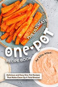 The Ultimate One-Pot Recipe Book: Delicious and Easy One-Pot Recipes That Make Clean Up A Total Breeze!