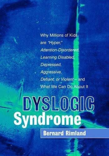 Dyslogic Syndrome: Why Millions of Kids are 'Hyper', Attention-Disordered, Learning Disabled, Depressed, Aggressive, Defiant, o