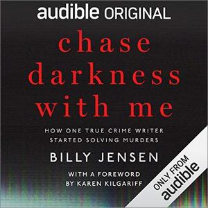 Chase Darkness with Me: How One True Crime Writer Started Solving Murders [Audiobook]