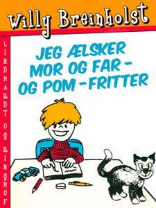 «Jeg ælsker mor og far – og pom-fritter» by Willy Breinholst