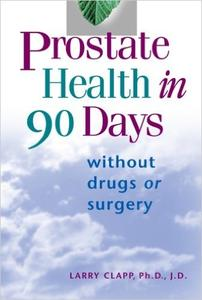 Prostate Health In 90 Days: Without Drugs or Surgery: Cure Your Prostate Now Without Drugs or Surgery