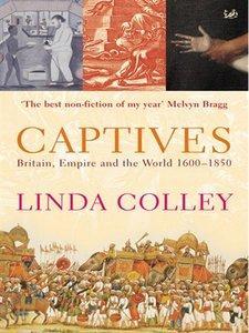 Captives: Britain, Empire and the World 1600-1850 (repost)