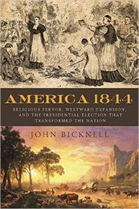 America 1844: Religious Fervor, Westward Expansion, and the Presidential Election That Transformed the Nation (Repost)