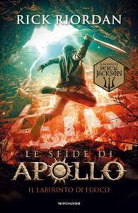 Rick Riordan - Le sfide di Apollo Vol. 3. Il labirinto di fuoco