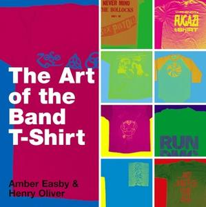 «The Art of the Band T-shirt» by Amber Easby,Henry Oliver