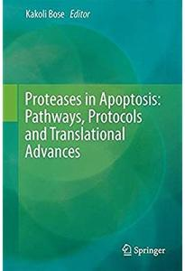 Proteases in Apoptosis: Pathways, Protocols and Translational Advances [Repost]