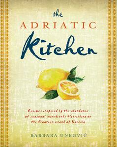 «The Adriatic Kitchen» by Barbara Unkovic