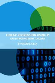 Linear Regression Using R: An Introduction to Data Modeling by David J. Lilja