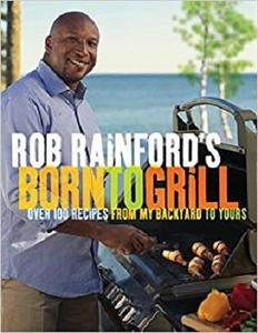 Rob Rainford's Born to Grill: Over 100 Recipes from My Backyard to Yours [Repost]