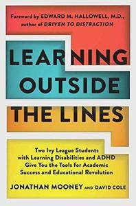 Learning outside the lines : two Ivy League students with learning disabilities and ADHD give you the tools for academic succes