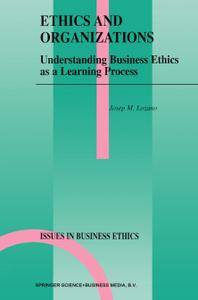 Ethics and Organizations: Understanding Business Ethics as a Learning Process