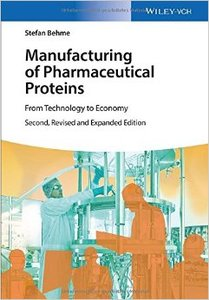 Manufacturing of Pharmaceutical Proteins: From Technology to Economy (2nd edition) (Repost)