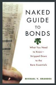 Naked Guide to Bonds: What You Need to Know--Stripped Down to the Bare Essentials (Repost)