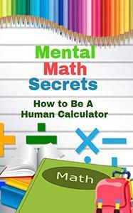 Mental Math Secrets: Hоw to Bе a Human Cаlсulаtоr
