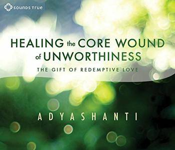 Healing the Core Wound of Unworthiness: The Gift of Redemptive Love [Audiobook]