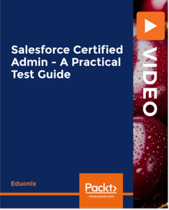 Salesforce Certified Admin - A Practical Test Guide