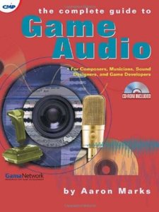 The Complete Guide to Game Audio: For Composers, Musicians, Sound Designers, and Game Developers [Repost]