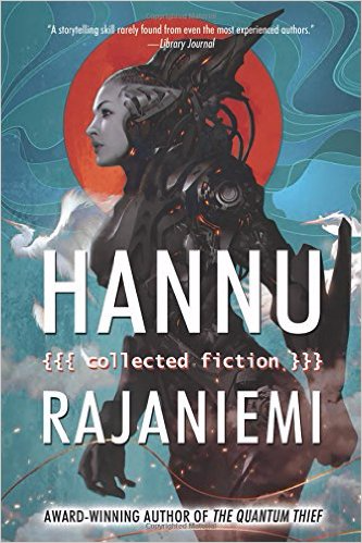 Collected Fiction - Hannu Rajaniemi