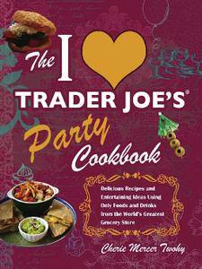 The I Love Trader Joe's Party Cookbook: Delicious Recipes and Entertaining Ideas Using Only Foods and Drinks (repost)