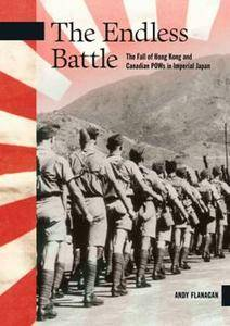 The Endless Battle : The Fall of Hong Kong and Canadian POWs in Imperial Japan