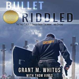 Bullet Riddled: The First S.W.A.T. Officer Inside Columbine...and Beyond [Audiobook]